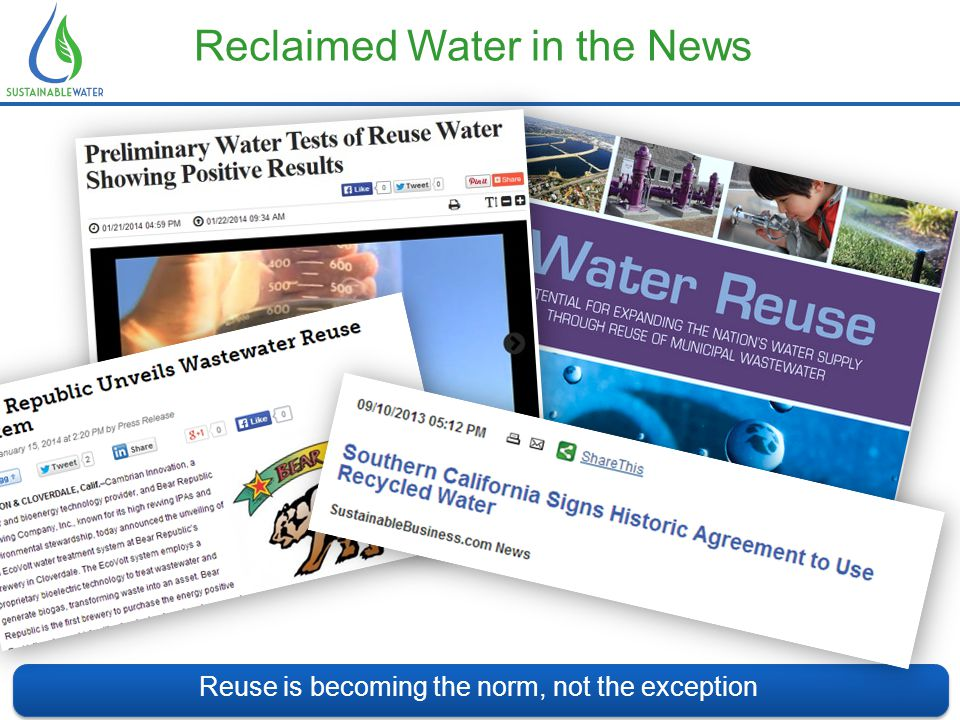 Reclaimed Water in the News Reuse is becoming the norm, not the exception