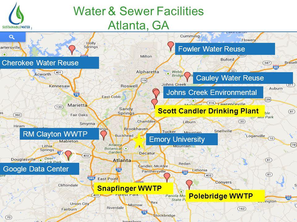 Water & Sewer Facilities Atlanta, GA Emory University Google Data Center Polebridge WWTP Snapfinger WWTP RM Clayton WWTP Cherokee Water Reuse Fowler Water Reuse Cauley Water Reuse Johns Creek Environmental Scott Candler Drinking Plant
