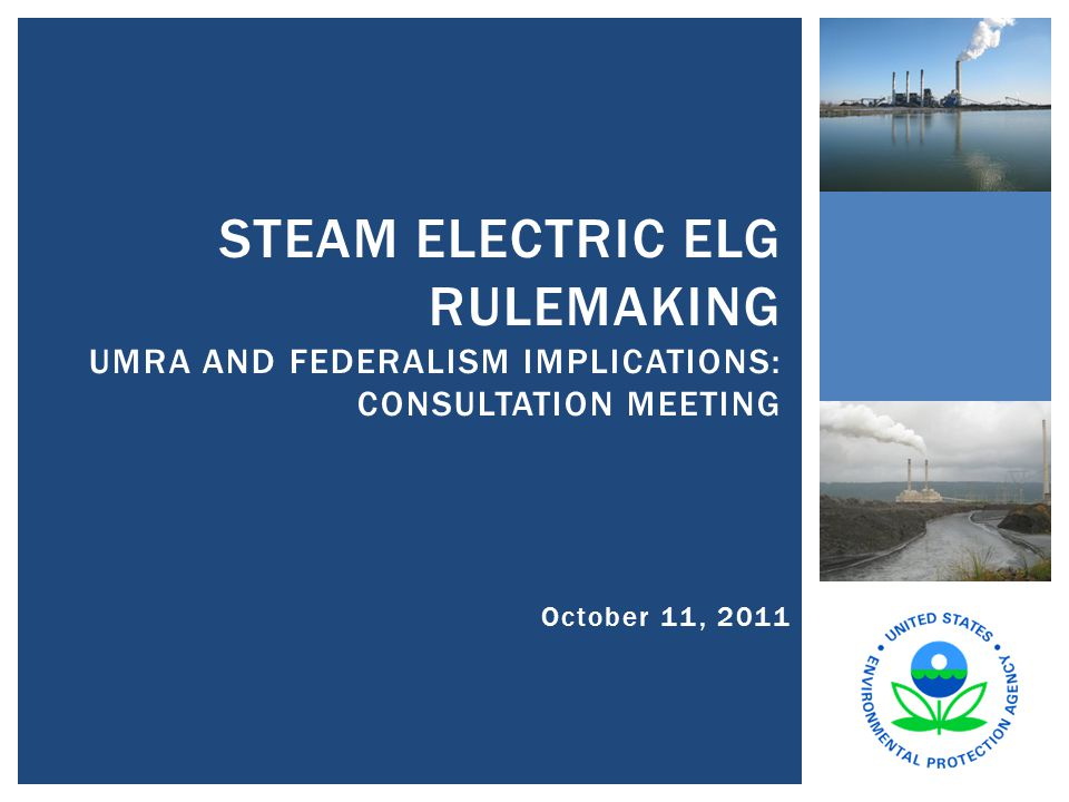 October 11, 2011 STEAM ELECTRIC ELG RULEMAKING UMRA AND FEDERALISM IMPLICATIONS: CONSULTATION MEETING
