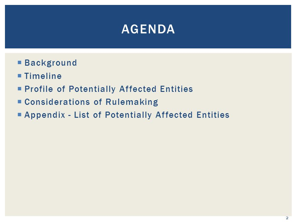  Background  Timeline  Profile of Potentially Affected Entities  Considerations of Rulemaking  Appendix - List of Potentially Affected Entities A