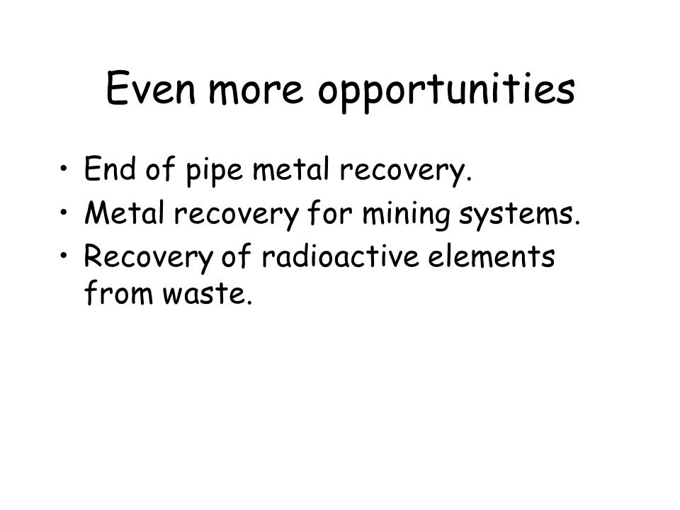 Even more opportunities End of pipe metal recovery.