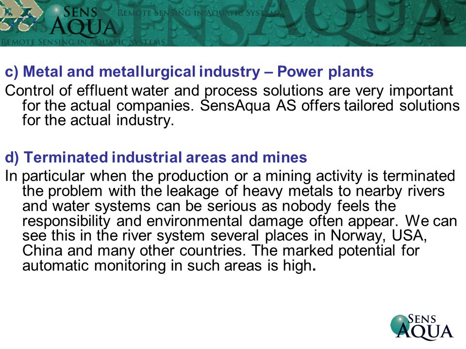 c) Metal and metallurgical industry – Power plants Control of effluent water and process solutions are very important for the actual companies. Sens­A
