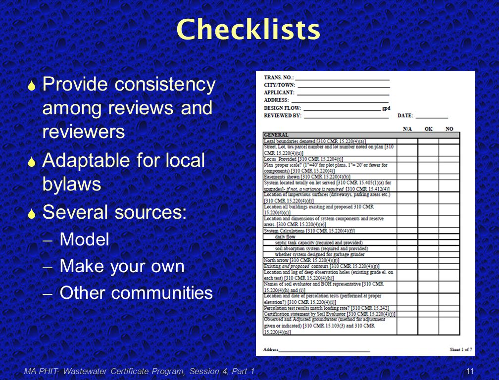 Checklists  Provide consistency among reviews and reviewers  Adaptable for local bylaws  Several sources: ̶ Model ̶ Make your own ̶ Other communities MA PHIT- Wastewater Certificate Program, Session 4, Part 1 11