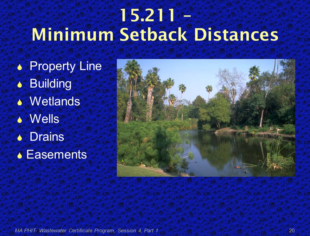 15.211 – Minimum Setback Distances  Property Line  Building  Wetlands  Wells  Drains  Easements MA PHIT- Wastewater Certificate Program, Session 4, Part 1 20