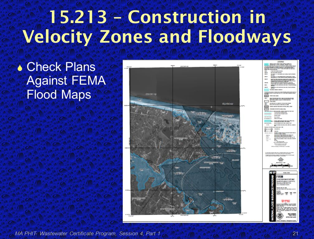 15.213 – Construction in Velocity Zones and Floodways  Check Plans Against FEMA Flood Maps MA PHIT- Wastewater Certificate Program, Session 4, Part 1 21