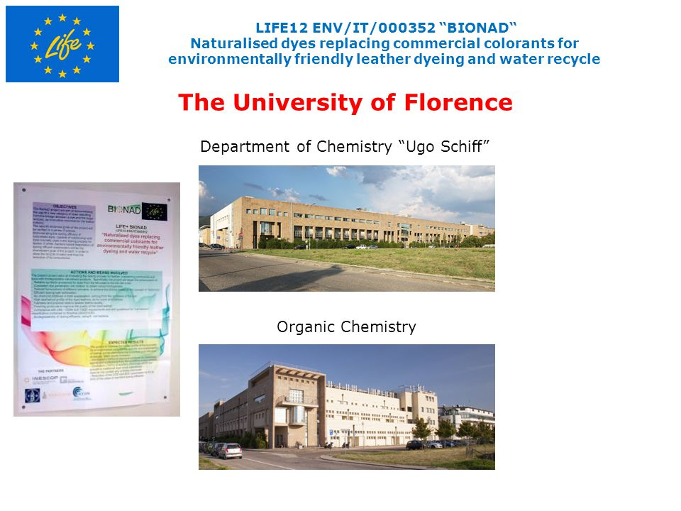 LIFE12 ENV/IT/000352 BIONAD Naturalised dyes replacing commercial colorants for environmentally friendly leather dyeing and water recycle The University of Florence Department of Chemistry Ugo Schiff Organic Chemistry