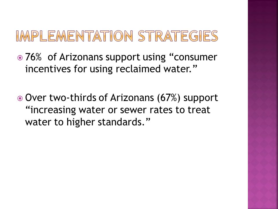 " 76% of Arizonans support using ""consumer incentives for using reclaimed water.""  Over two-thirds of Arizonans (67%) support ""increasing water or se"