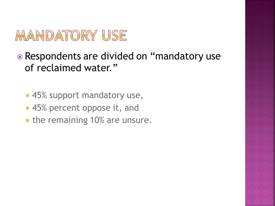 " Respondents are divided on ""mandatory use of reclaimed water.""  45% support mandatory use,  45% percent oppose it, and  the remaining 10% are uns"