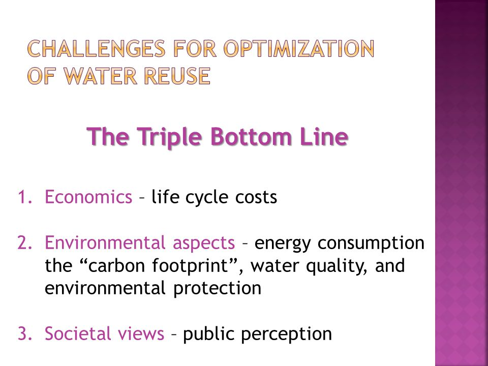 "The Triple Bottom Line 1.Economics – life cycle costs 2.Environmental aspects – energy consumption the ""carbon footprint"", water quality, and environm"
