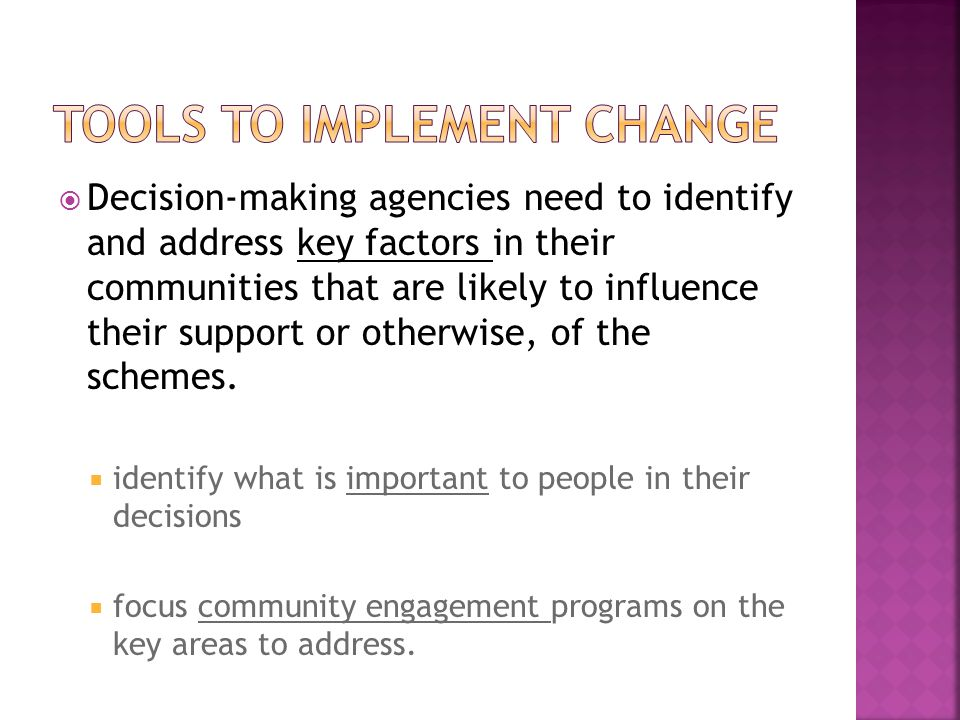  Decision-making agencies need to identify and address key factors in their communities that are likely to influence their support or otherwise, of t