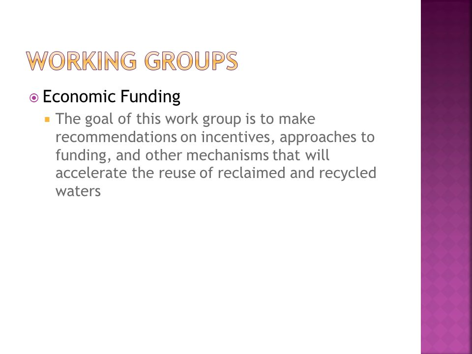  Economic Funding  The goal of this work group is to make recommendations on incentives, approaches to funding, and other mechanisms that will accel