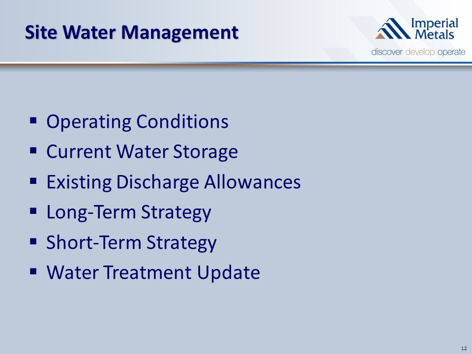 Site Water Management 12  Operating Conditions  Current Water Storage  Existing Discharge Allowances  Long-Term Strategy  Short-Term Strategy  Water Treatment Update