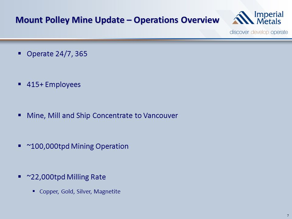  Operate 24/7, 365  415+ Employees  Mine, Mill and Ship Concentrate to Vancouver  ~100,000tpd Mining Operation  ~22,000tpd Milling Rate  Copper, Gold, Silver, Magnetite 7