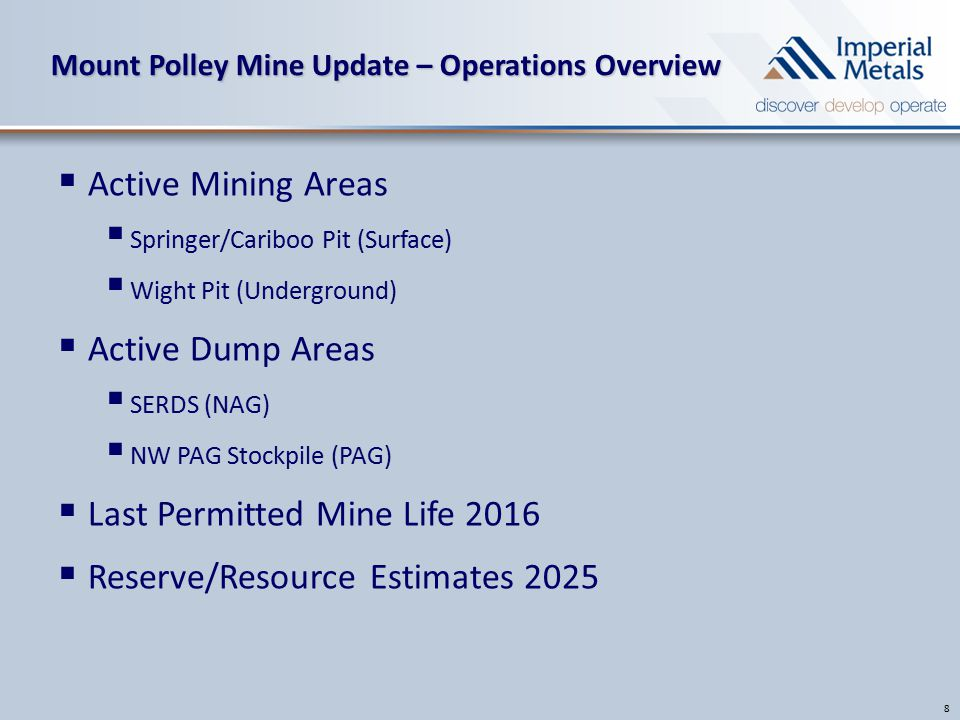 Mount Polley Mine Update – Operations Overview  Active Mining Areas  Springer/Cariboo Pit (Surface)  Wight Pit (Underground)  Active Dump Areas  SERDS (NAG)  NW PAG Stockpile (PAG)  Last Permitted Mine Life 2016  Reserve/Resource Estimates 2025 8