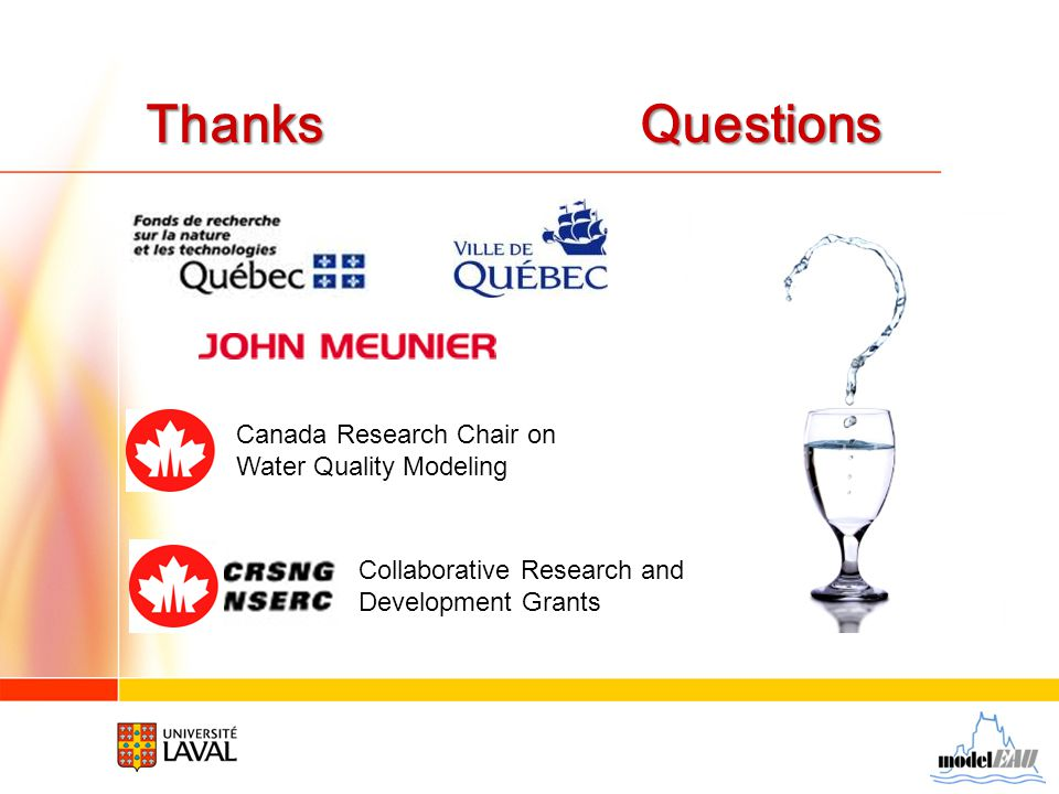 Thanks Questions Thanks Questions Canada Research Chair on Water Quality Modeling Collaborative Research and Development Grants
