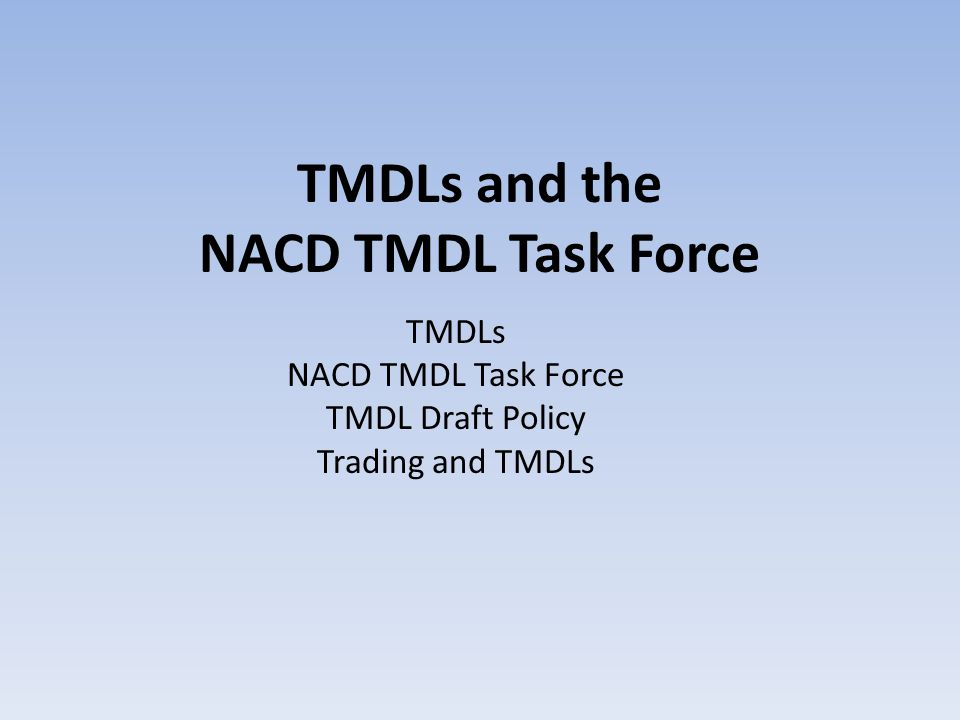 TMDLs and the NACD TMDL Task Force TMDLs NACD TMDL Task Force TMDL Draft Policy Trading and TMDLs