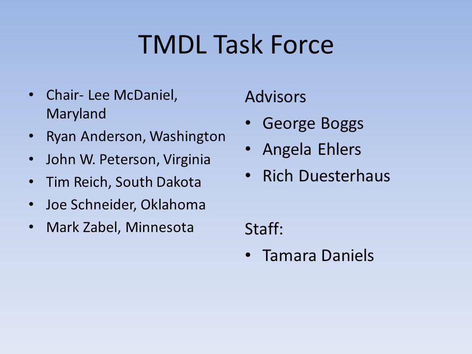 TMDL Task Force Chair- Lee McDaniel, Maryland Ryan Anderson, Washington John W. Peterson, Virginia Tim Reich, South Dakota Joe Schneider, Oklahoma Mar