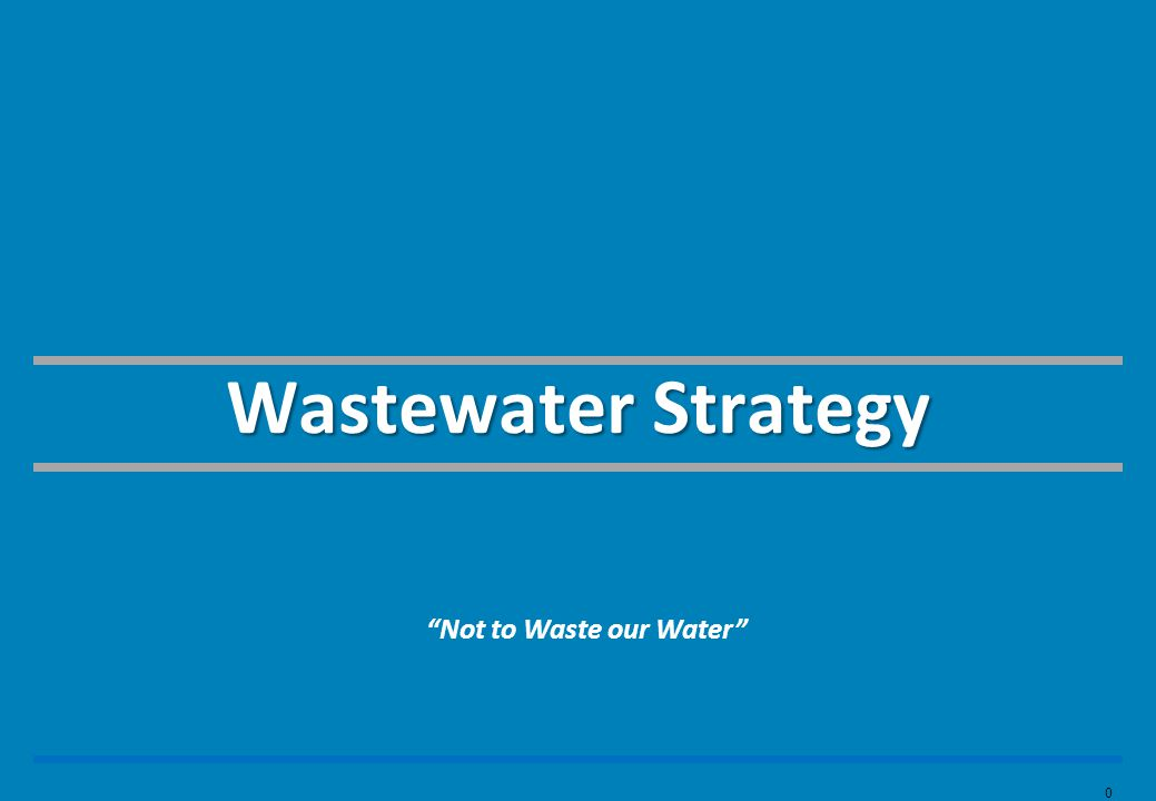 0 Wastewater Strategy Not to Waste our Water