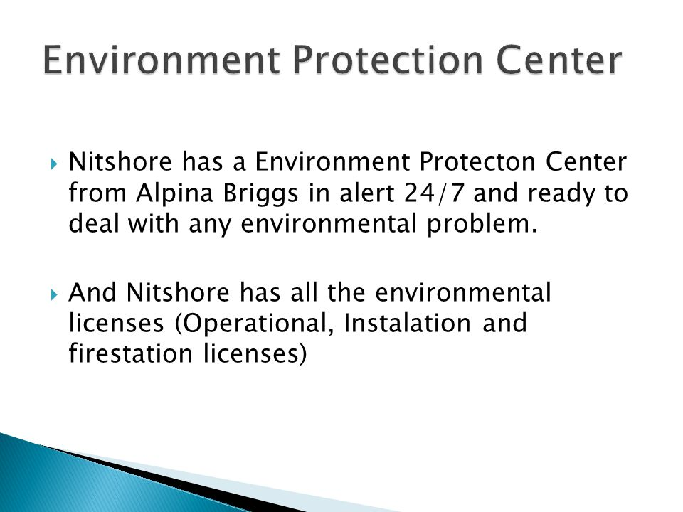  Nitshore has a Environment Protecton Center from Alpina Briggs in alert 24/7 and ready to deal with any environmental problem.  And Nitshore has al