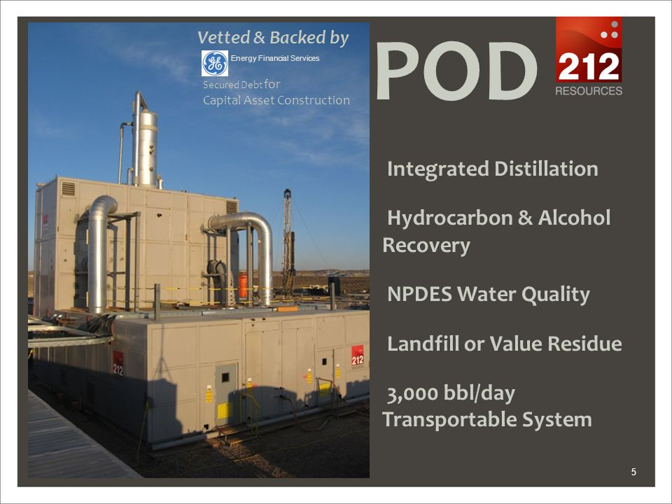 5 POD Integrated Distillation Hydrocarbon & Alcohol Recovery NPDES Water Quality Landfill or Value Residue 3,000 bbl/day Transportable System Vetted &