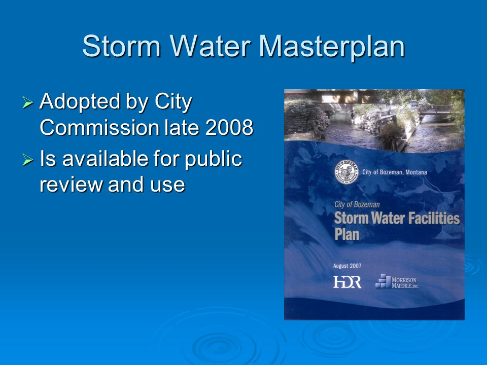 Storm Water Masterplan  Adopted by City Commission late 2008  Is available for public review and use