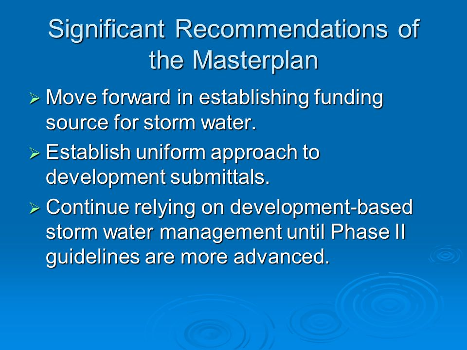 Significant Recommendations of the Masterplan  Move forward in establishing funding source for storm water.
