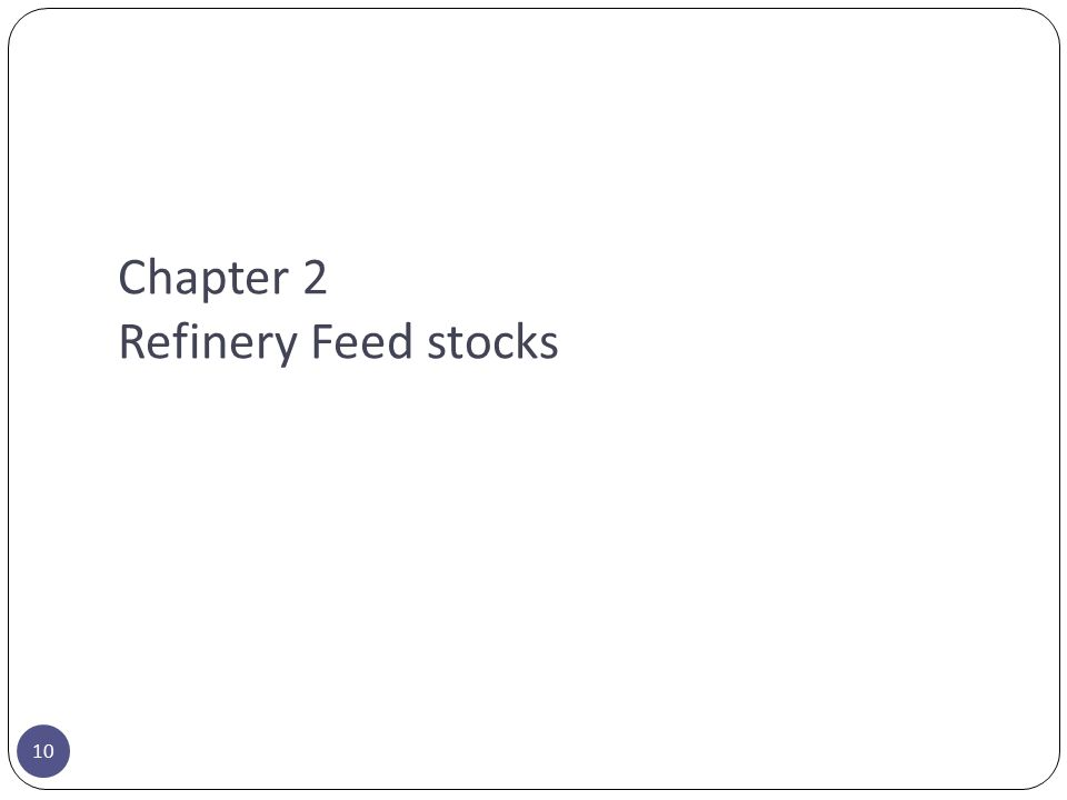 Chapter 2 Refinery Feed stocks 10