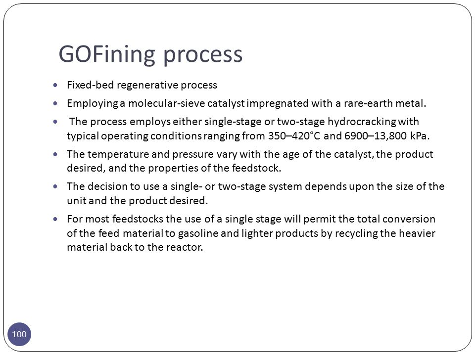 GOFining process 100 Fixed-bed regenerative process Employing a molecular-sieve catalyst impregnated with a rare-earth metal. The process employs eith