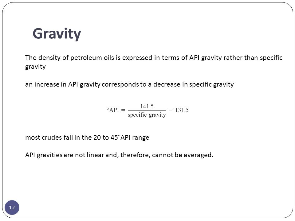 Gravity The density of petroleum oils is expressed in terms of API gravity rather than specific gravity an increase in API gravity corresponds to a de