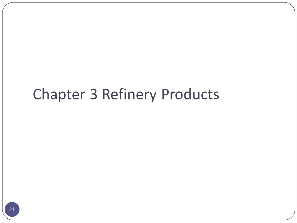 Chapter 3 Refinery Products 21