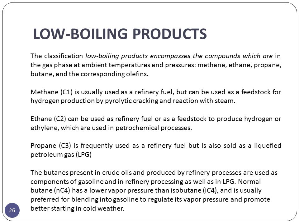 LOW-BOILING PRODUCTS The classification low-boiling products encompasses the compounds which are in the gas phase at ambient temperatures and pressure