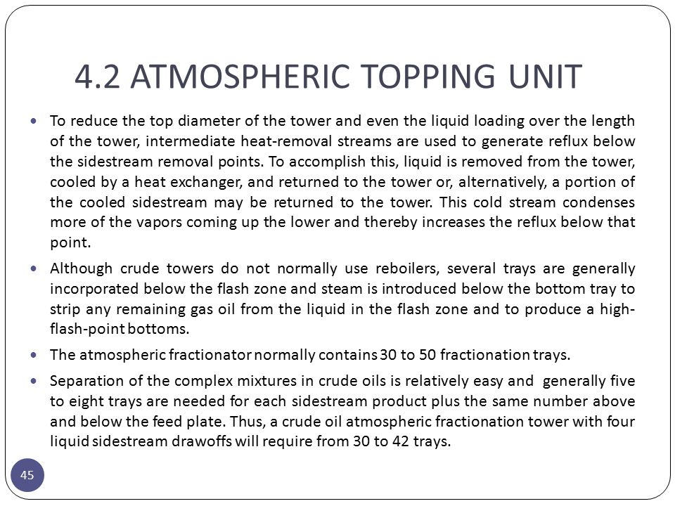 4.2 ATMOSPHERIC TOPPING UNIT To reduce the top diameter of the tower and even the liquid loading over the length of the tower, intermediate heat-remov