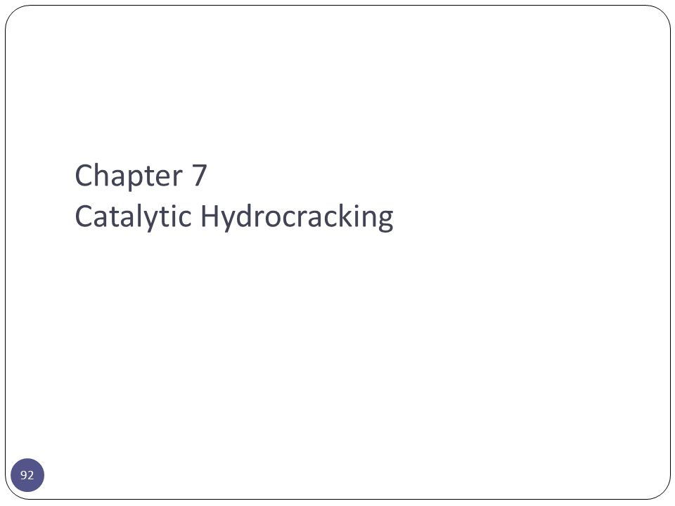 Chapter 7 Catalytic Hydrocracking 92