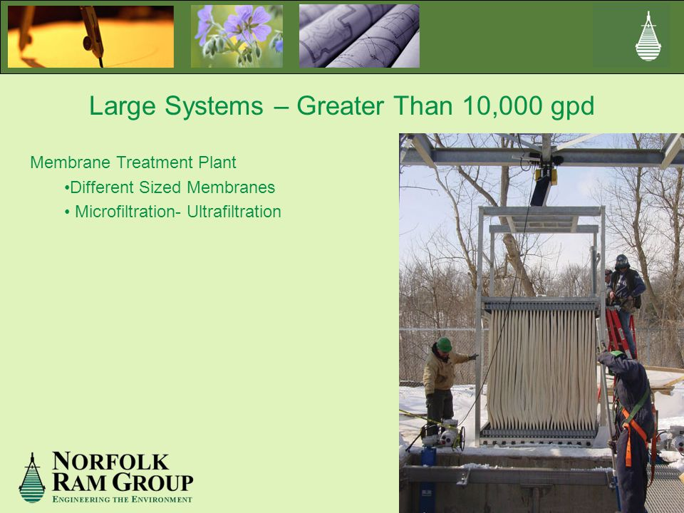 Large Systems – Greater Than 10,000 gpd Membrane Treatment Plant Different Sized Membranes Microfiltration- Ultrafiltration