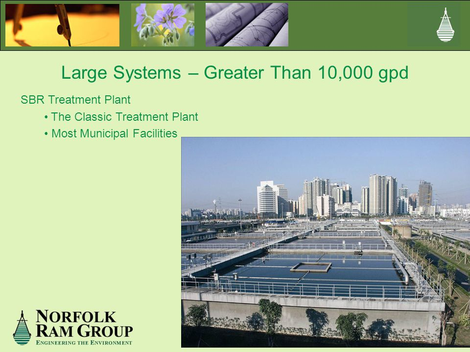 Large Systems – Greater Than 10,000 gpd SBR Treatment Plant The Classic Treatment Plant Most Municipal Facilities