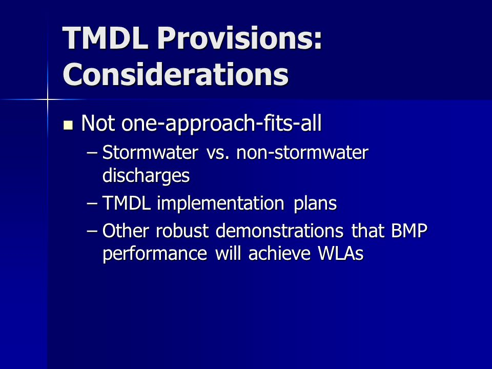 TMDL Provisions: Considerations Not one-approach-fits-all Not one-approach-fits-all –Stormwater vs.