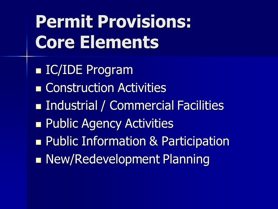 Permit Provisions: Core Elements IC/IDE Program IC/IDE Program Construction Activities Construction Activities Industrial / Commercial Facilities Industrial / Commercial Facilities Public Agency Activities Public Agency Activities Public Information & Participation Public Information & Participation New/Redevelopment Planning New/Redevelopment Planning