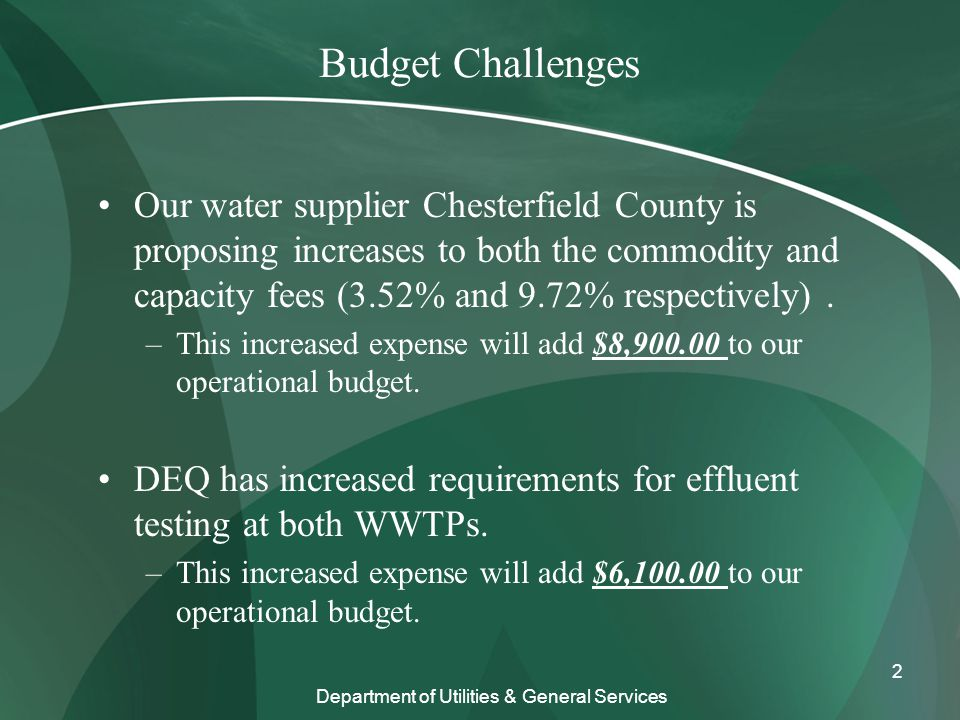 Budget Challenges Our water supplier Chesterfield County is proposing increases to both the commodity and capacity fees (3.52% and 9.72% respectively).