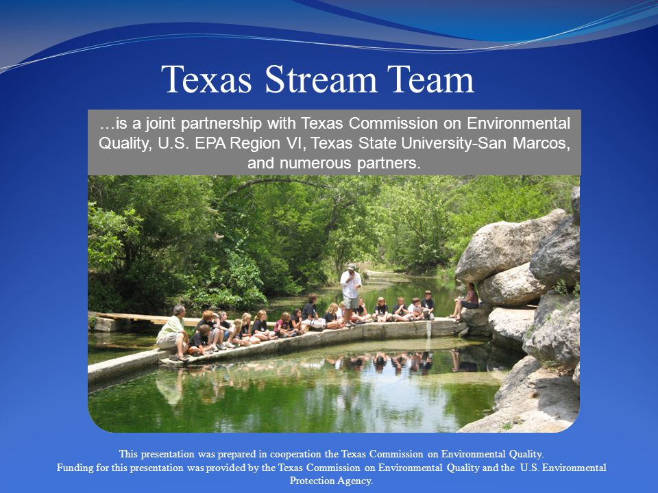 Texas Stream Team …is a joint partnership with Texas Commission on Environmental Quality, U.S.