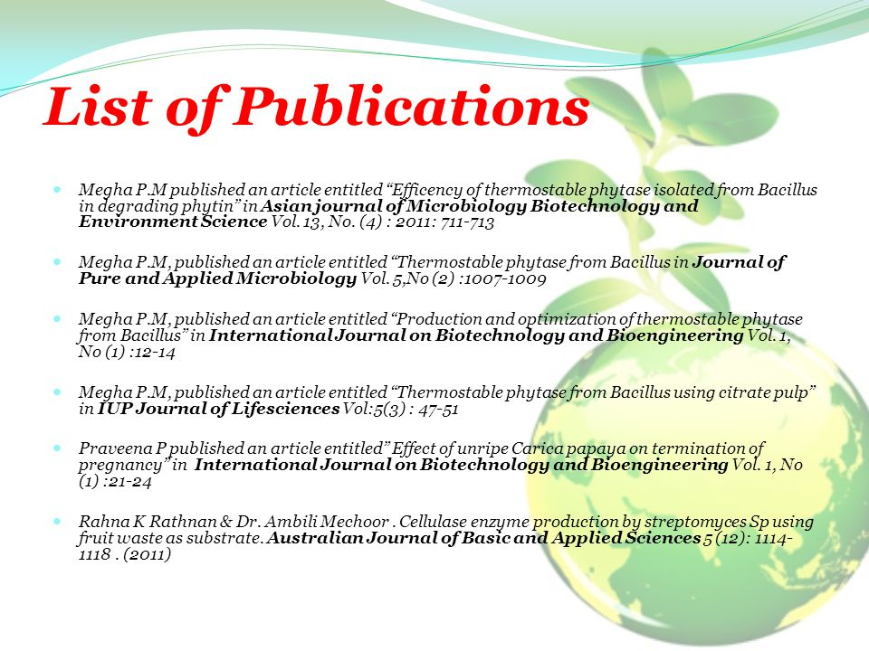 List of Publications Megha P.M published an article entitled Efficency of thermostable phytase isolated from Bacillus in degrading phytin in Asian journal of Microbiology Biotechnology and Environment Science Vol.