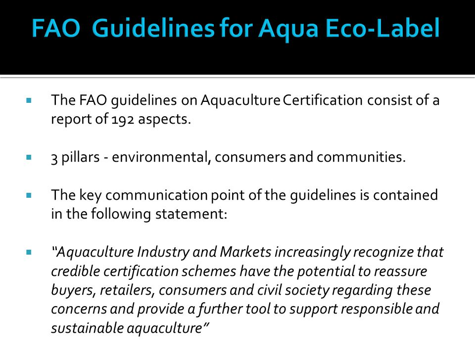  The FAO guidelines on Aquaculture Certification consist of a report of 192 aspects.