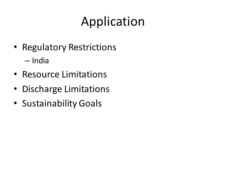 Application Regulatory Restrictions – India Resource Limitations Discharge Limitations Sustainability Goals