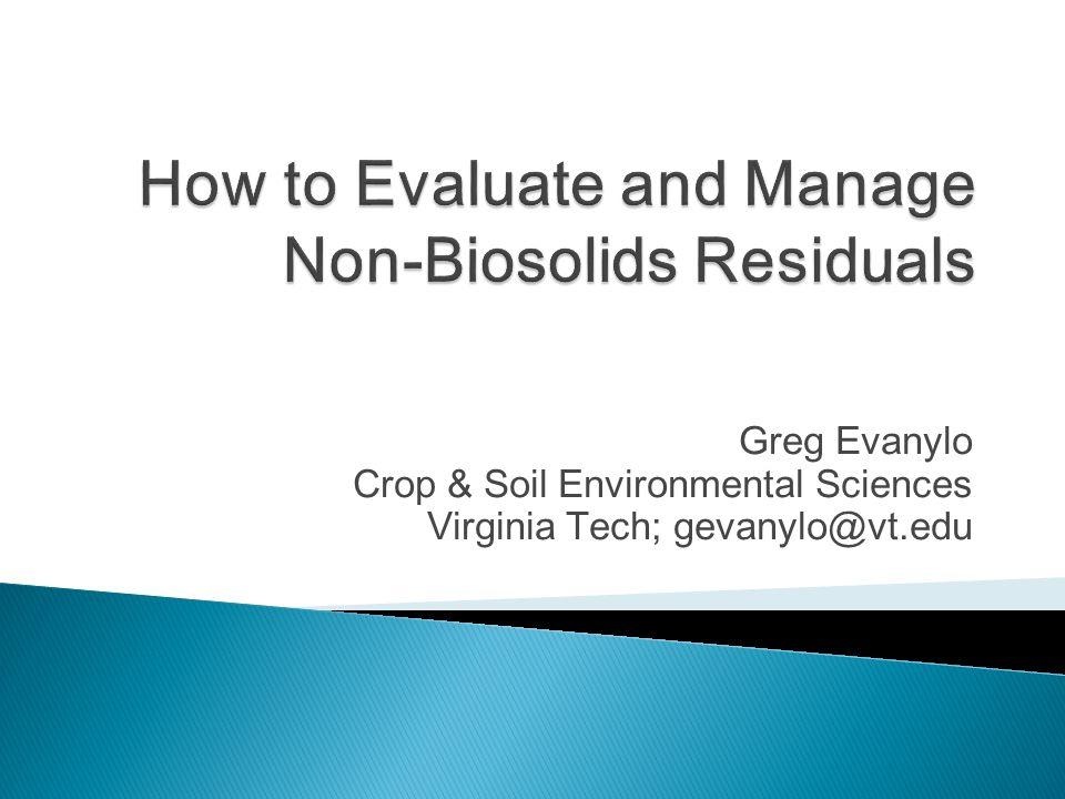 Greg Evanylo Crop & Soil Environmental Sciences Virginia Tech; gevanylo@vt.edu