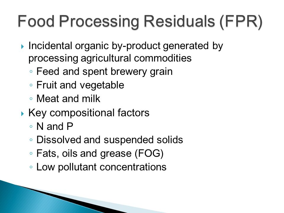  Incidental organic by-product generated by processing agricultural commodities ◦ Feed and spent brewery grain ◦ Fruit and vegetable ◦ Meat and milk