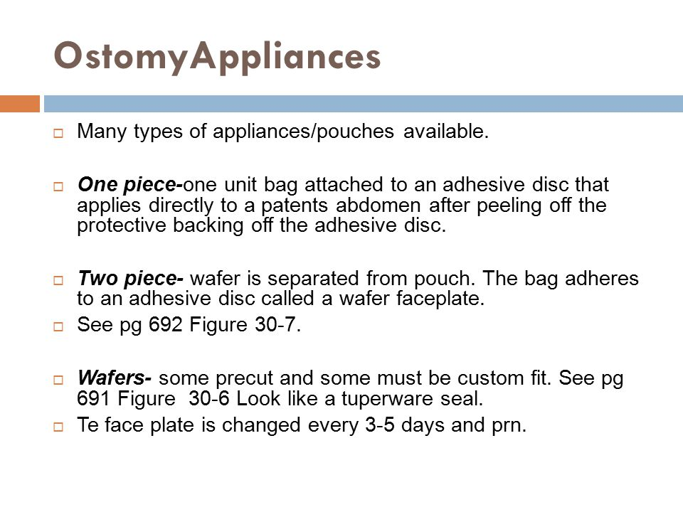 OstomyAppliances  Many types of appliances/pouches available.