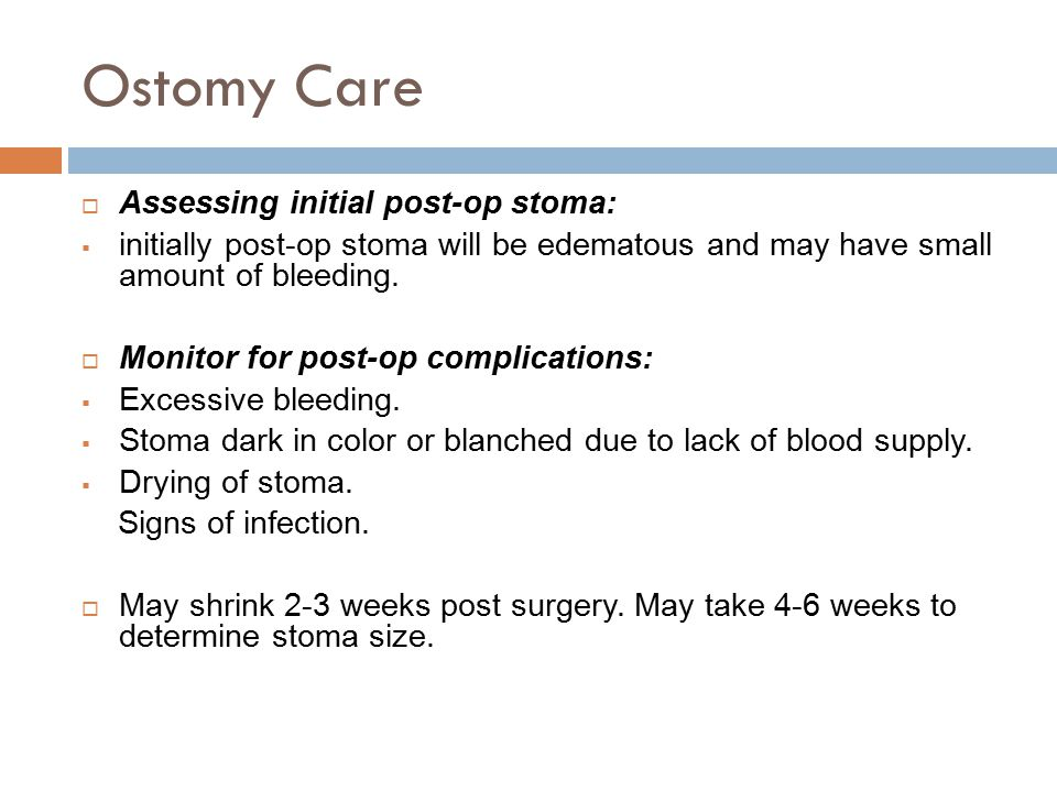 Ostomy Care  Assessing initial post-op stoma:  initially post-op stoma will be edematous and may have small amount of bleeding.