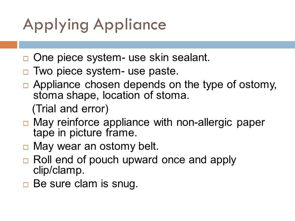 Applying Appliance  One piece system- use skin sealant.