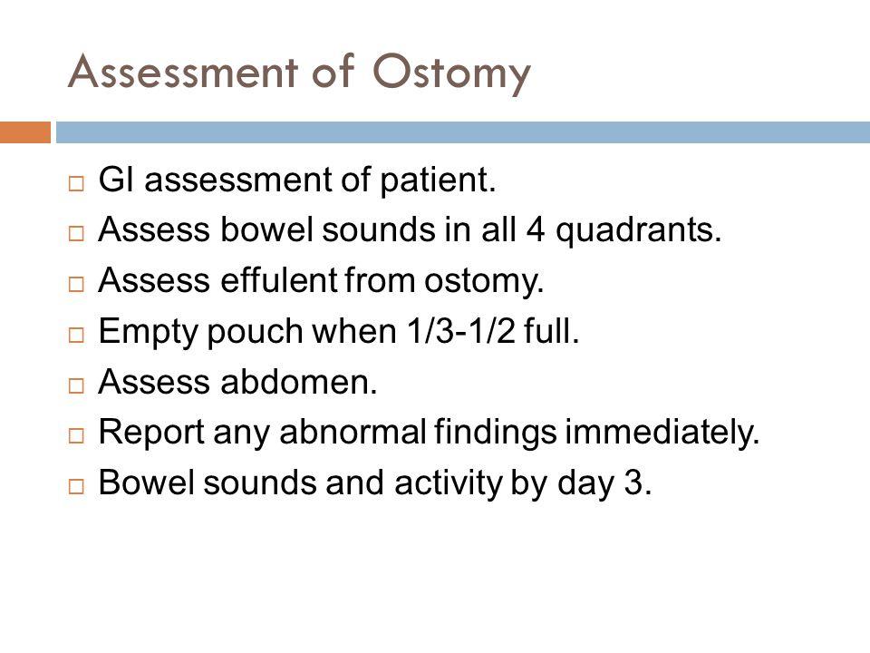 Assessment of Ostomy  GI assessment of patient. Assess bowel sounds in all 4 quadrants.