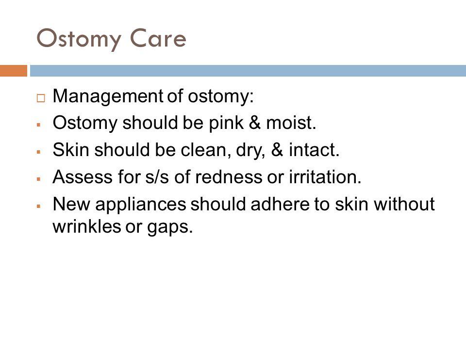 Ostomy Care  Management of ostomy:  Ostomy should be pink & moist.