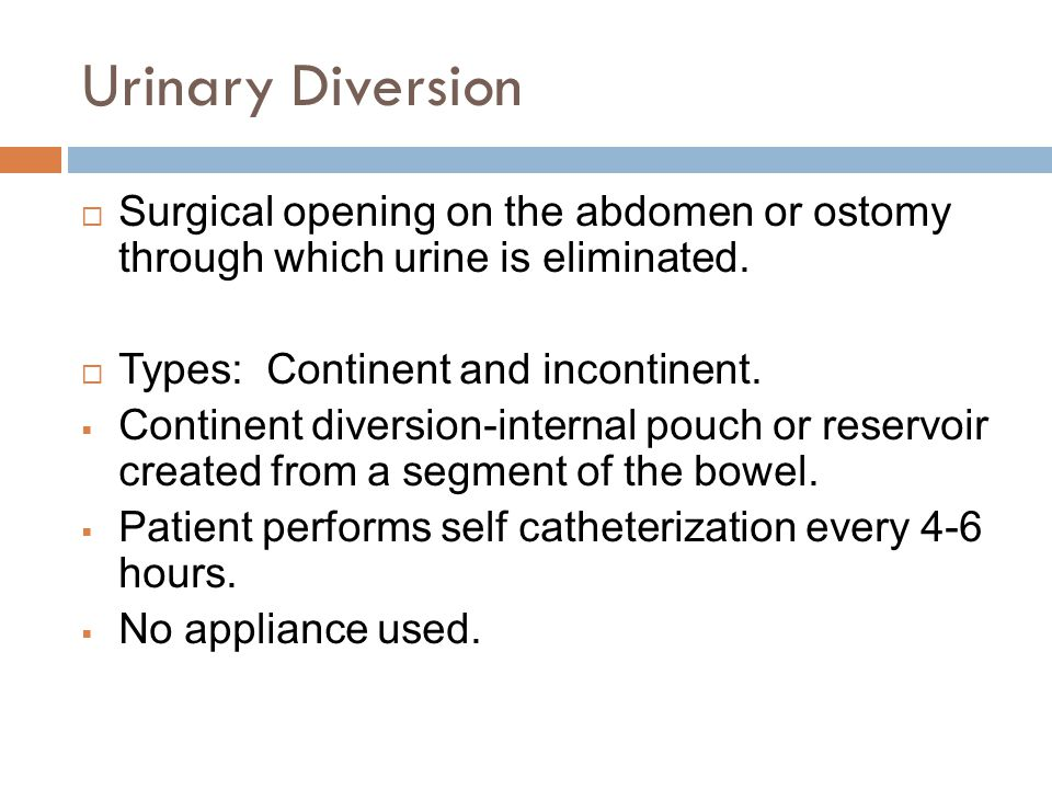 Urinary Diversion  Surgical opening on the abdomen or ostomy through which urine is eliminated.